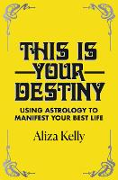 This Is Your Destiny: Using Astrology...