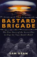 The Bastard Brigade: The True Story ...