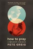 How to Pray: A Simple Guide for ...