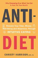 Anti-Diet: Reclaim Your Time, Money,...