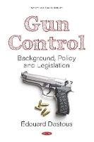 Gun Control: Background, Policy and...