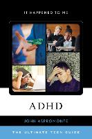 ADHD: The Ultimate Teen Guide