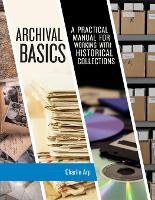 Archival Basics: A Practical Manual...