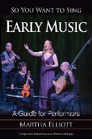 So You Want to Sing Early Music: A...