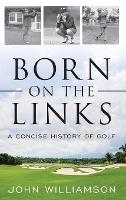 Born on the Links: A Concise History...