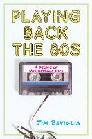 Playing Back the 80s: A Decade of...