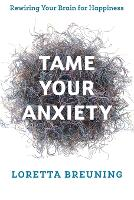 Tame Your Anxiety: Rewiring Your ...