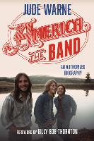 America, the Band: An Authorized...