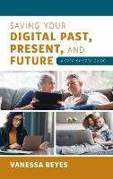 Saving Your Digital Past, Present, ...