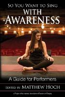 So You Want to Sing with Awareness: A...