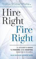 Hire Right, Fire Right: A Leader's...