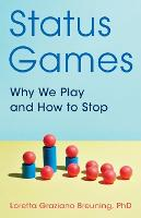 Status Games: Why We Play and How to...