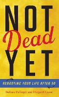 Not Dead Yet: Rebooting Your Life...