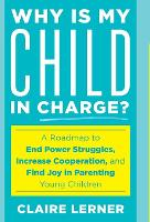 Why Is My Child in Charge?: A Roadmap...