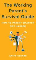 The Working Parent's Survival Guide:...