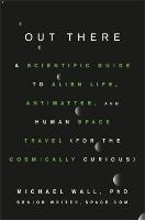 Out There: A Scientific Guide to ...
