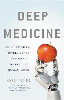 Deep Medicine: How Artificial...