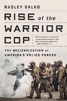 Rise of the Warrior Cop: The...