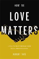 How We Love Matters: A Call to...