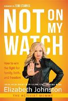 Not on My Watch: How to Win the Fight...