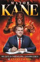 Mayor Kane: My Life in Wrestling and...