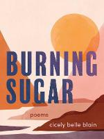 Burning Sugar: Poems
