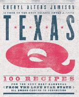 Texas Q: 100 Recipes for the Very ...