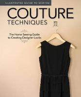 Illustrated Guide to Sewing: Couture...