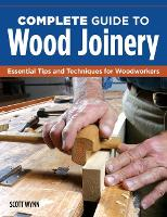 Complete Guide to Wood Joinery:...
