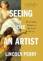 Seeing Like an Artist: What Artists...