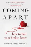 Coming Apart: How to Heal Your Broken...