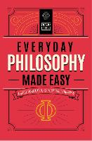 Everyday Philosophy Made Easy: A ...