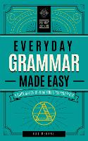 Everyday Grammar Made Easy: A Quick...