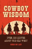 Cowboy Wisdom: Over 200 Quotes about...