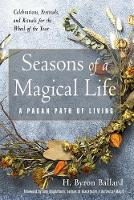 Seasons of a Magical Life: A Pagan...