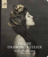 Figure Drawing Atelier: Lessons in ...