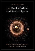 The Book of Altars and Sacred Spaces:...