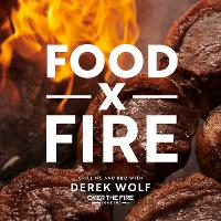 Food by Fire: Grilling and BBQ with...
