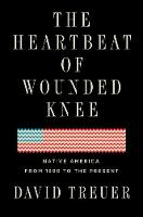 The Heartbeat Of Wounded Knee: Indian...