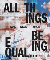 Hank Willis Thomas: All Things Being...