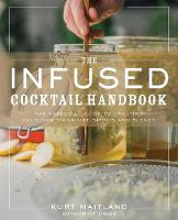 The Infused Cocktail Handbook: The...