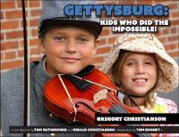 Gettysburg: Kids Who Did the Impossible!