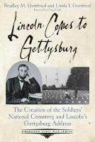 Lincoln Comes to Gettysburg: The...
