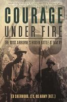 Courage Under Fire: The Untold Story...