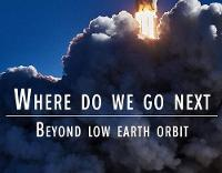 Where Do We Go Next: Beyond Low Earth...