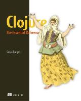 Clojure: The Essential Reference