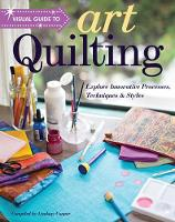 Visual Guide to Art Quilting: Explore...