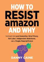 How To Resist Amazon And Why: The...