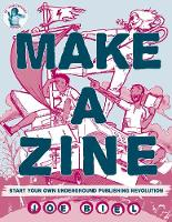 Make A Zine! (3rd Edition): Start ...