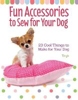 Fun Accessories to Sew for Your Dog:...